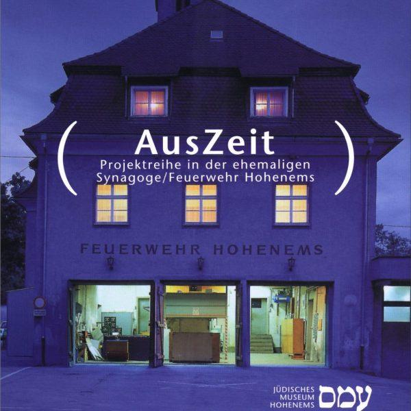 AusZeit. Eine Projektreihe mit künstlerischen Interventionen in der ehemaligen Synagoge/Feuerwehr Hohenems, gezeigt vom ...