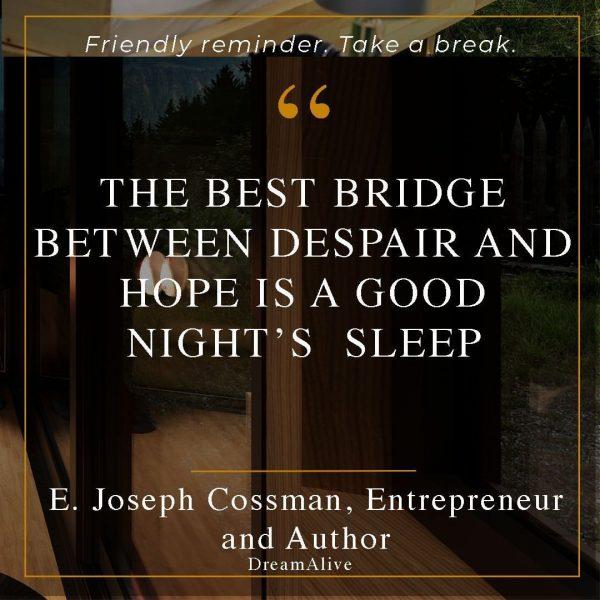 """The best bridge between despair and hope is a good night's sleep."" Visualisierungen: ..."